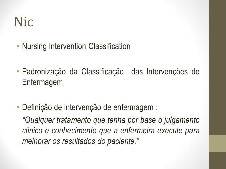 Nic Nursing Intervention Classification Padronização da Classificação das Intervenções de Enfermagem Definição de intervenção de enfermagem : Qualquer