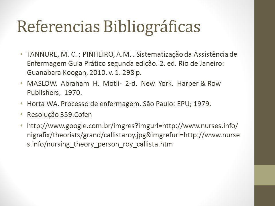 Referencias Bibliográficas TANNURE, M. C. ; PINHEIRO, A.M.. Sistematização da Assistência de Enfermagem Guia Prático segunda edição. 2. ed. Rio de Jan