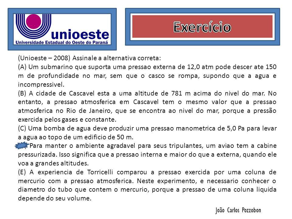 João Carlos Pozzobon (Unioeste – 2008) Assinale a alternativa correta: (A) Um submarino que suporta uma pressao externa de 12,0 atm pode descer ate 15