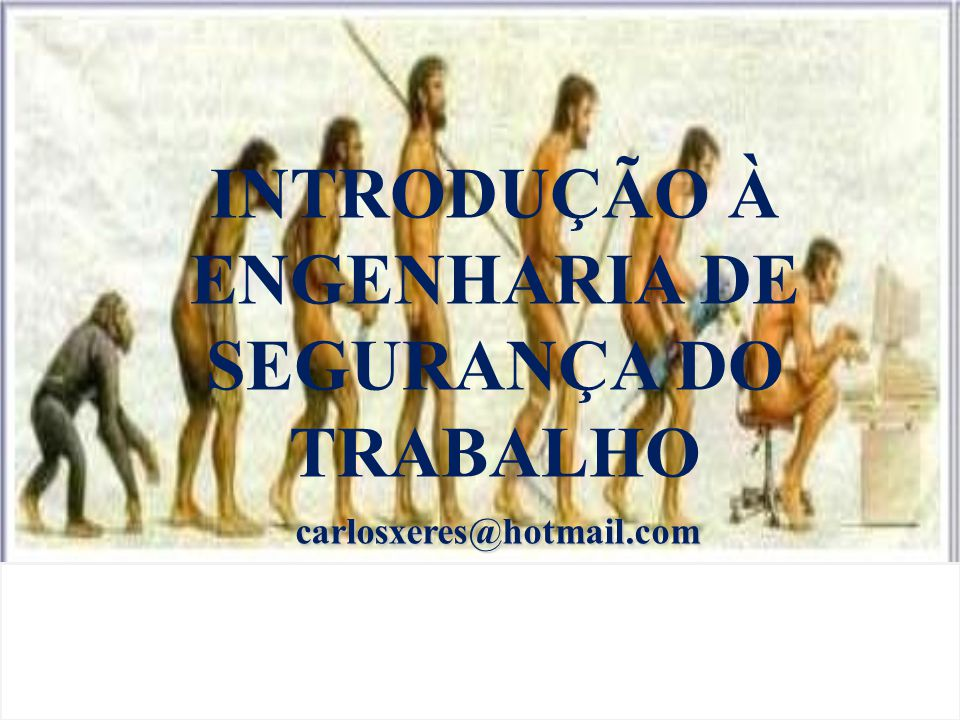 INTRODUÇÃO À ENGENHARIA DE SEGURANÇA DO TRABALHO carlosxeres@hotmail.com