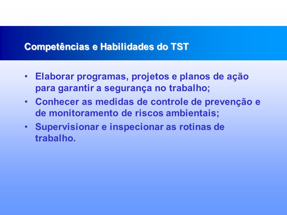 Coletar e organizar dados relativos ao campo de atuação; Identificar funções e responsabilidades dos membros da equipe de trabalho; Conhecer os Planos de Controle de Emergência e de Ajuda Mútua; Competências e Habilidades do TST