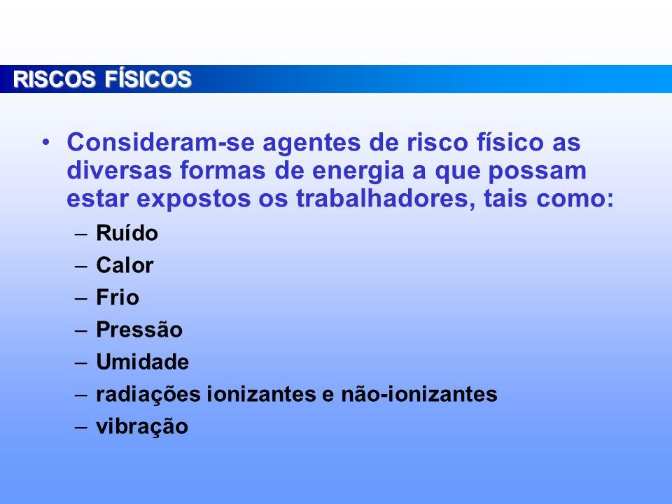 São causadas por Agentes: -FÍSICOS -QUÍMICOS -BIOLÓGICOS -ERGONÔMICOS - ACIDENTES OU MECANICOSRISCOS