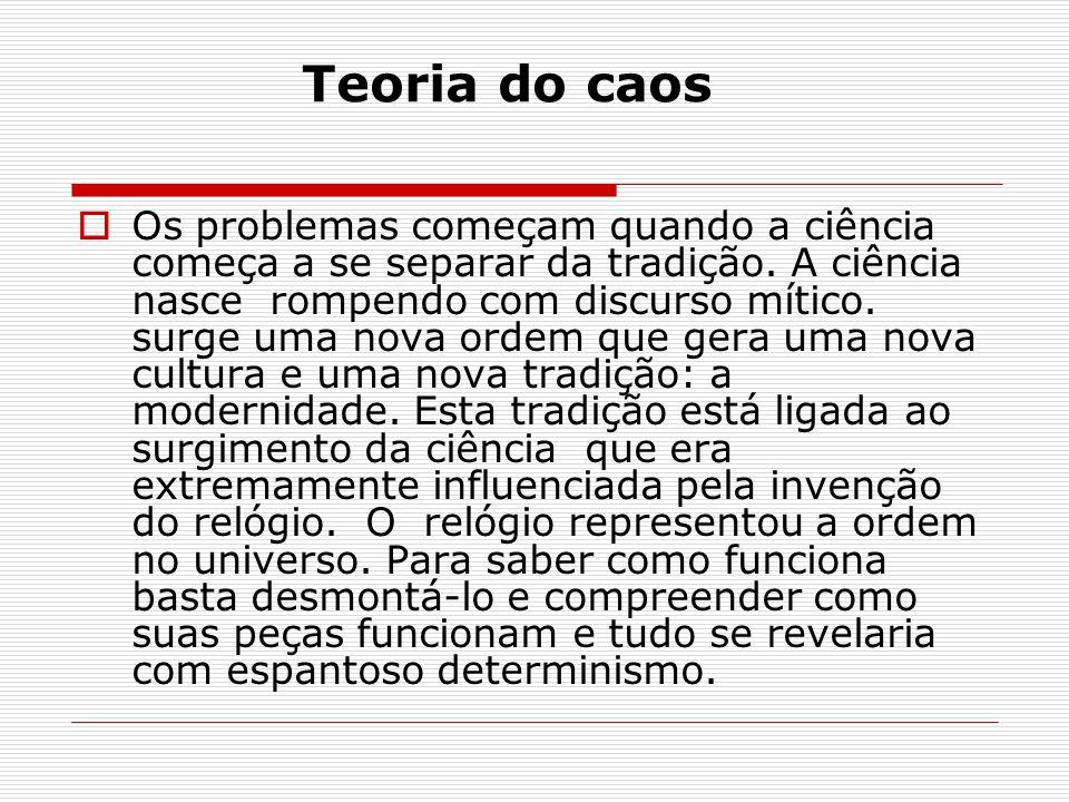 Teoria do caos No campo das Ciências Humanas, esse pensamento, foi a base da sociologia.