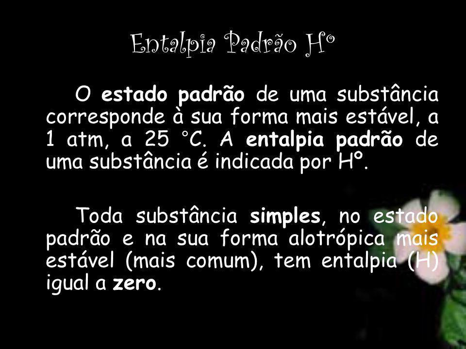 Entalpia Padrão Hº O estado padrão de uma substância corresponde à sua forma mais estável, a 1 atm, a 25 °C. A entalpia padrão de uma substância é ind