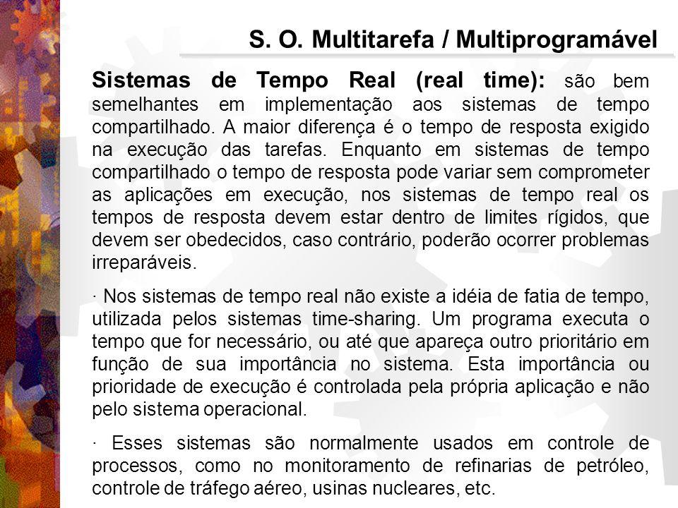 Sistemas de Tempo Real (real time): são bem semelhantes em implementação aos sistemas de tempo compartilhado.