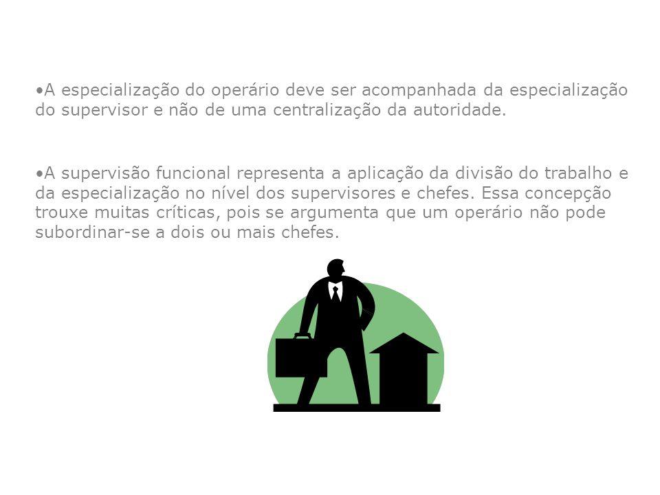 A especialização do operário deve ser acompanhada da especialização do supervisor e não de uma centralização da autoridade. A supervisão funcional rep