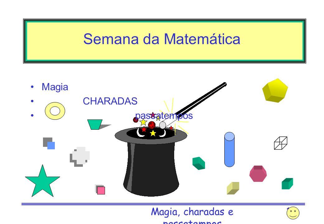 Magia, charadas e passatempos 11 Semana da Matemática Soluções –1) 16 dias porque se em 15 dias ocupa metade e cresce para o dobro em cada dia, no dia