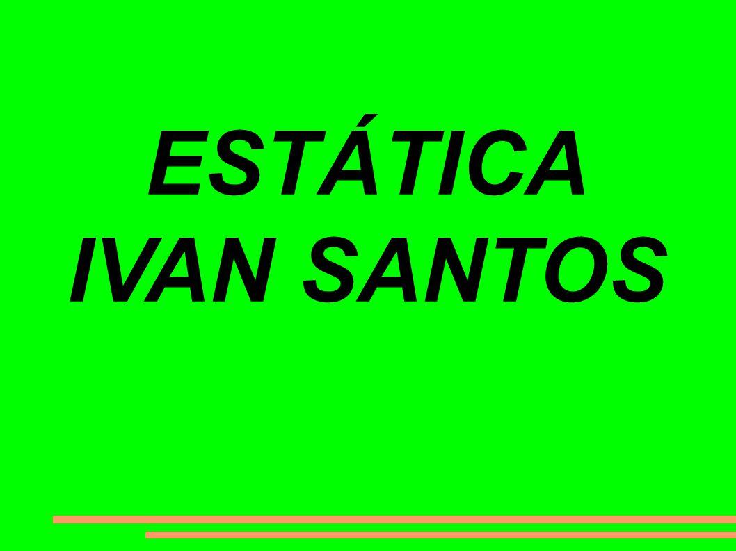 ESTÁTICA IVAN SANTOS