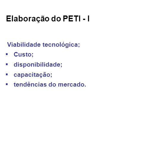 Elaboração do PETI - I Viabilidade tecnológica; Custo; disponibilidade; capacitação; tendências do mercado.