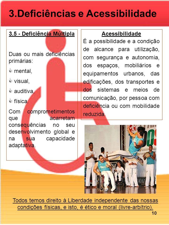 3.5 - Deficiência Múltipla Duas ou mais deficiências primárias: mental, visual, auditiva, física. Com comprometimentos que acarretam consequências no