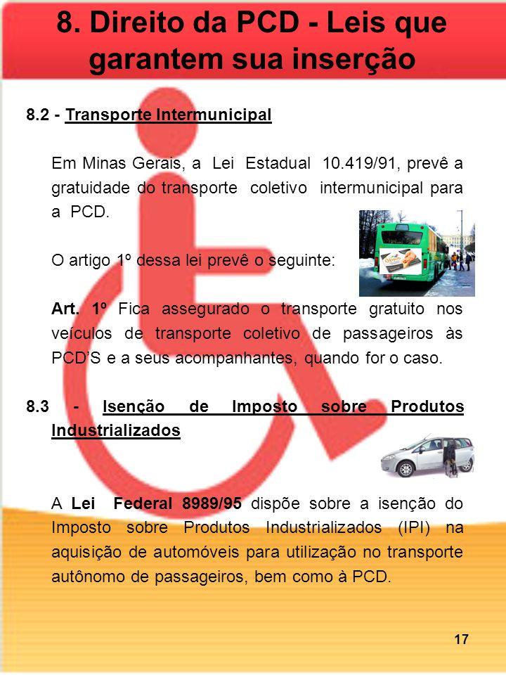 8.2 - Transporte Intermunicipal Em Minas Gerais, a Lei Estadual 10.419/91, prevê a gratuidade do transporte coletivo intermunicipal para a PCD. O arti