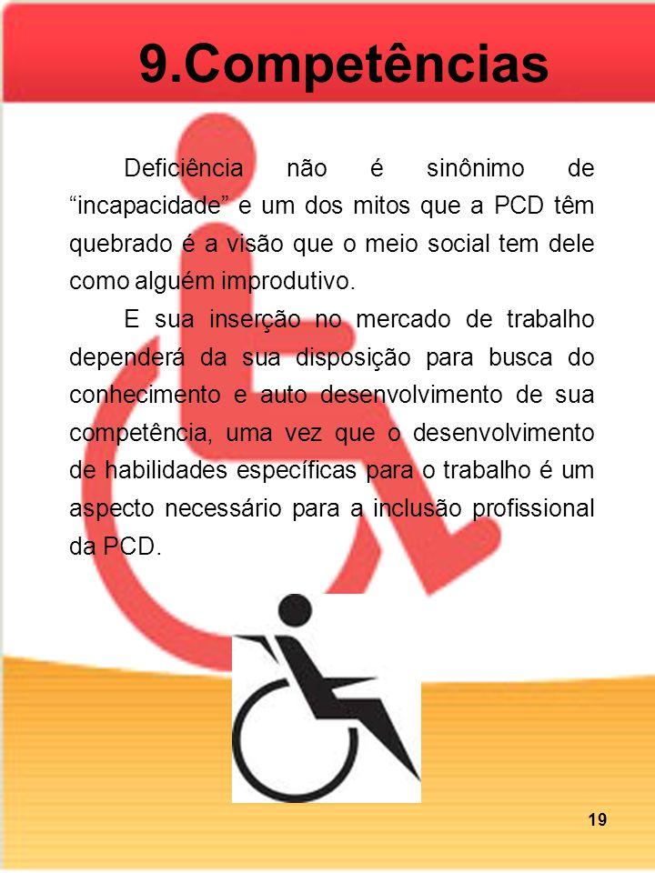 9.Competências Deficiência não é sinônimo de incapacidade e um dos mitos que a PCD têm quebrado é a visão que o meio social tem dele como alguém improdutivo.