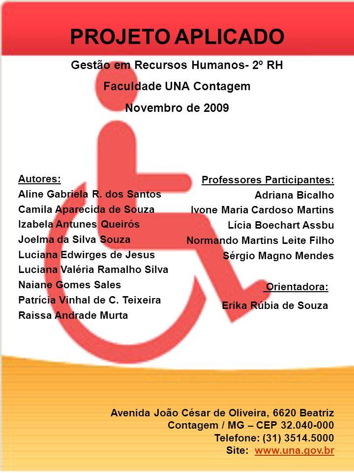 PROJETO APLICADO Gestão em Recursos Humanos- 2º RH Faculdade UNA Contagem Novembro de 2009 Autores: Aline Gabriela R.