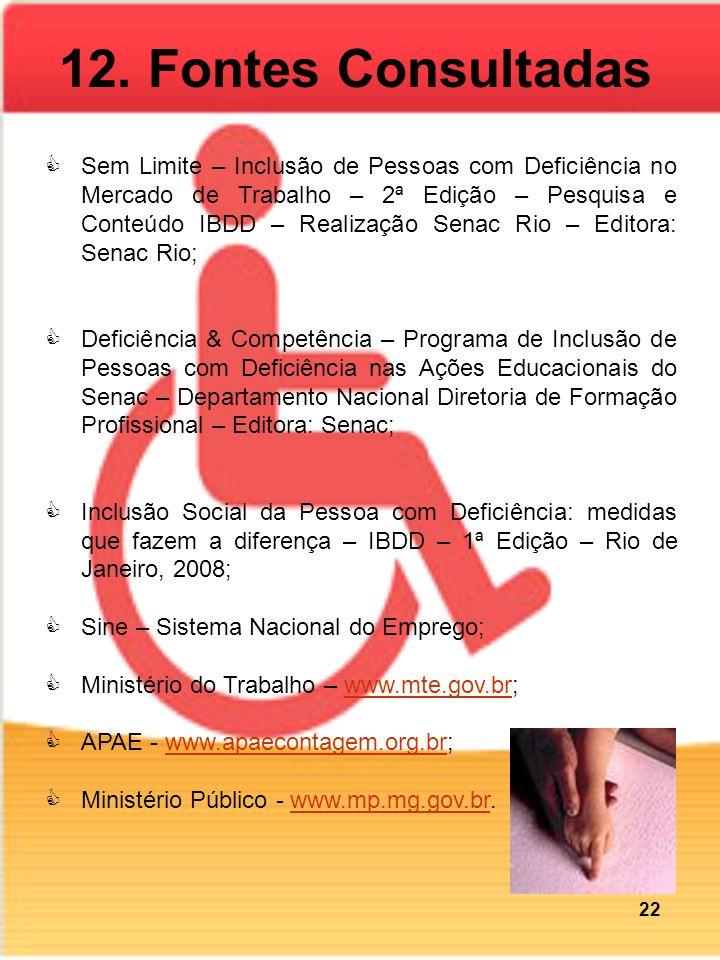 12. Fontes Consultadas Sem Limite – Inclusão de Pessoas com Deficiência no Mercado de Trabalho – 2ª Edição – Pesquisa e Conteúdo IBDD – Realização Sen