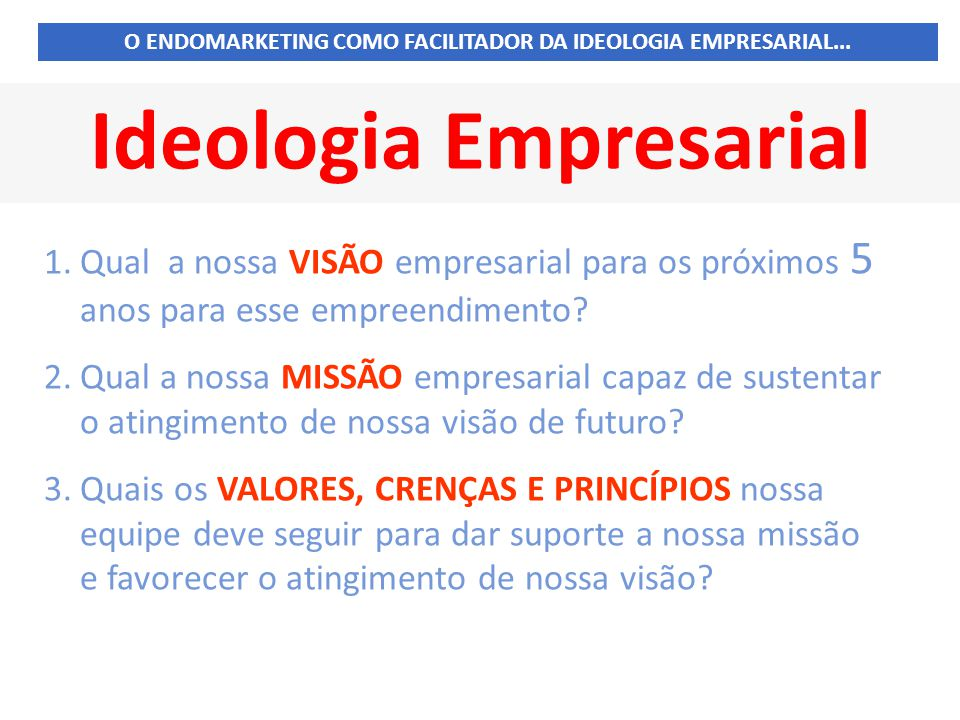 Ideologia Empresarial 1.Qual a nossa VISÃO empresarial para os próximos 5 anos para esse empreendimento.