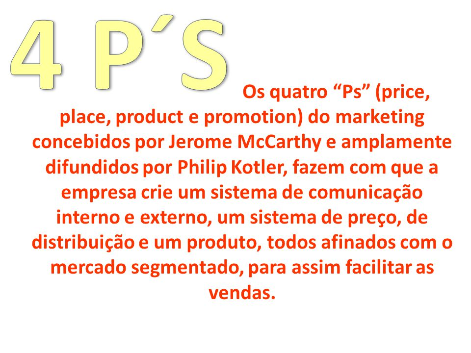 Os quatro Ps (price, place, product e promotion) do marketing concebidos por Jerome McCarthy e amplamente difundidos por Philip Kotler, fazem com que