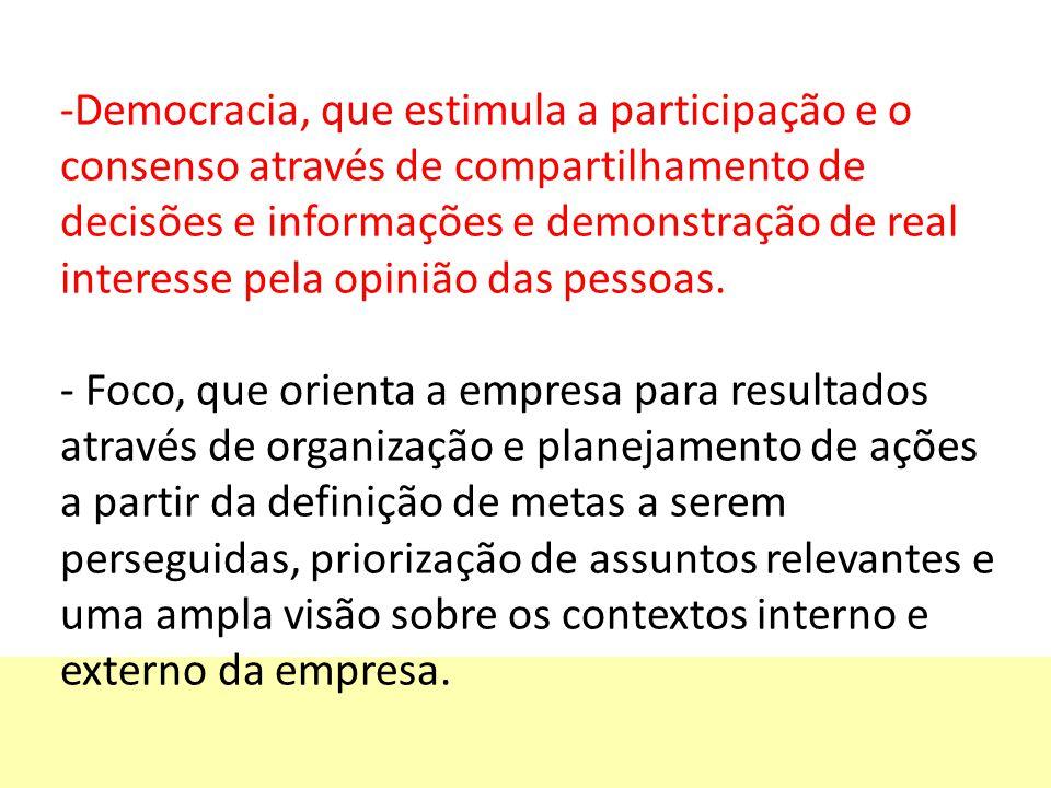 -Democracia, que estimula a participação e o consenso através de compartilhamento de decisões e informações e demonstração de real interesse pela opinião das pessoas.