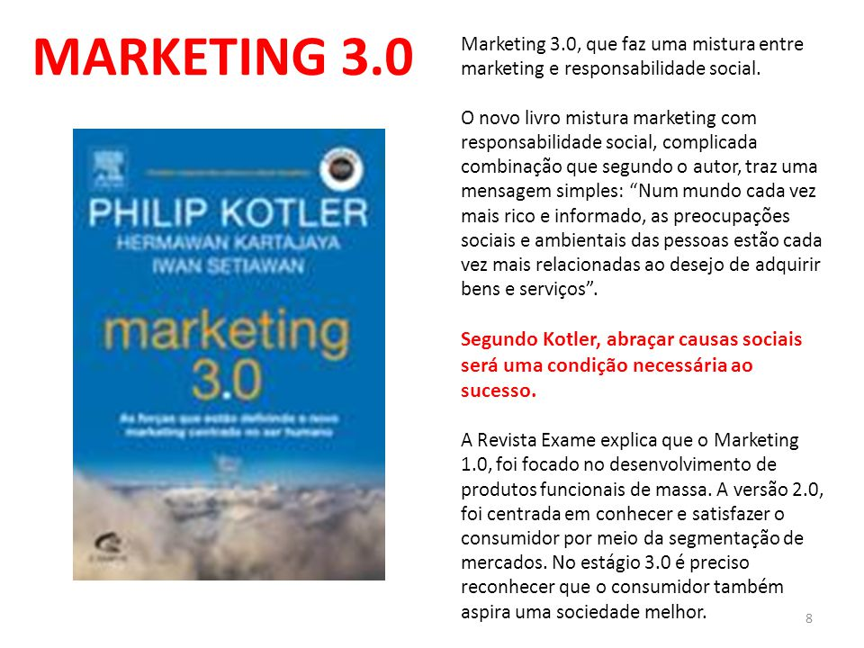 8 MARKETING 3.0 Marketing 3.0, que faz uma mistura entre marketing e responsabilidade social. O novo livro mistura marketing com responsabilidade soci