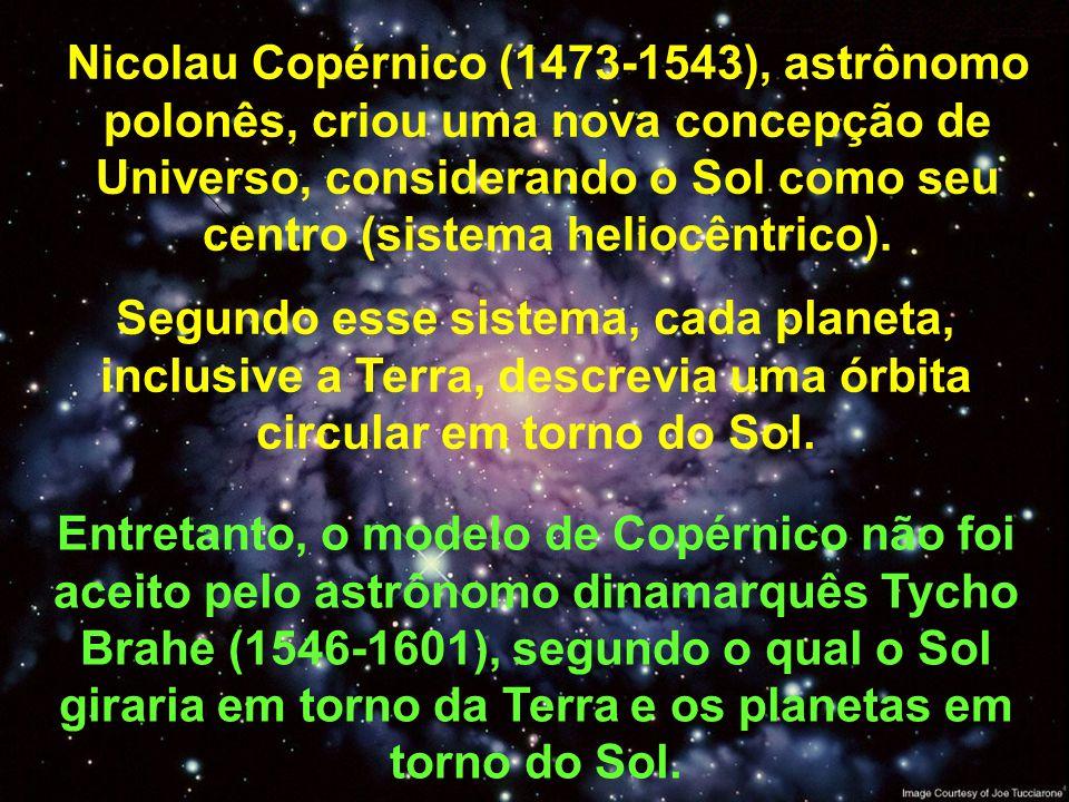 Nicolau Copérnico (1473-1543), astrônomo polonês, criou uma nova concepção de Universo, considerando o Sol como seu centro (sistema heliocêntrico). En