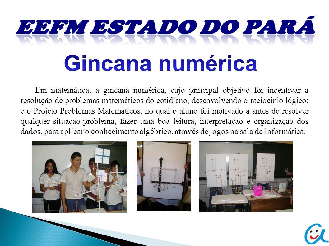 Em matemática, a gincana numérica, cujo principal objetivo foi incentivar a resolução de problemas matemáticos do cotidiano, desenvolvendo o raciocíni
