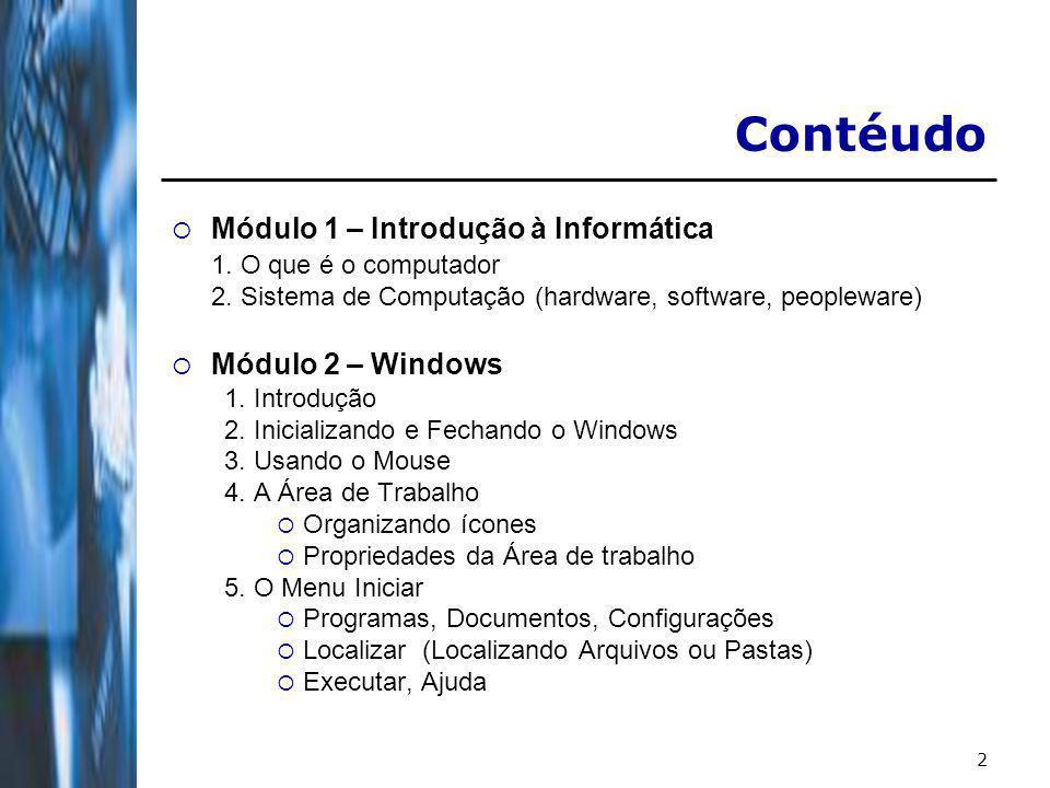2 Módulo 1 – Introdução à Informática 1.O que é o computador 2.