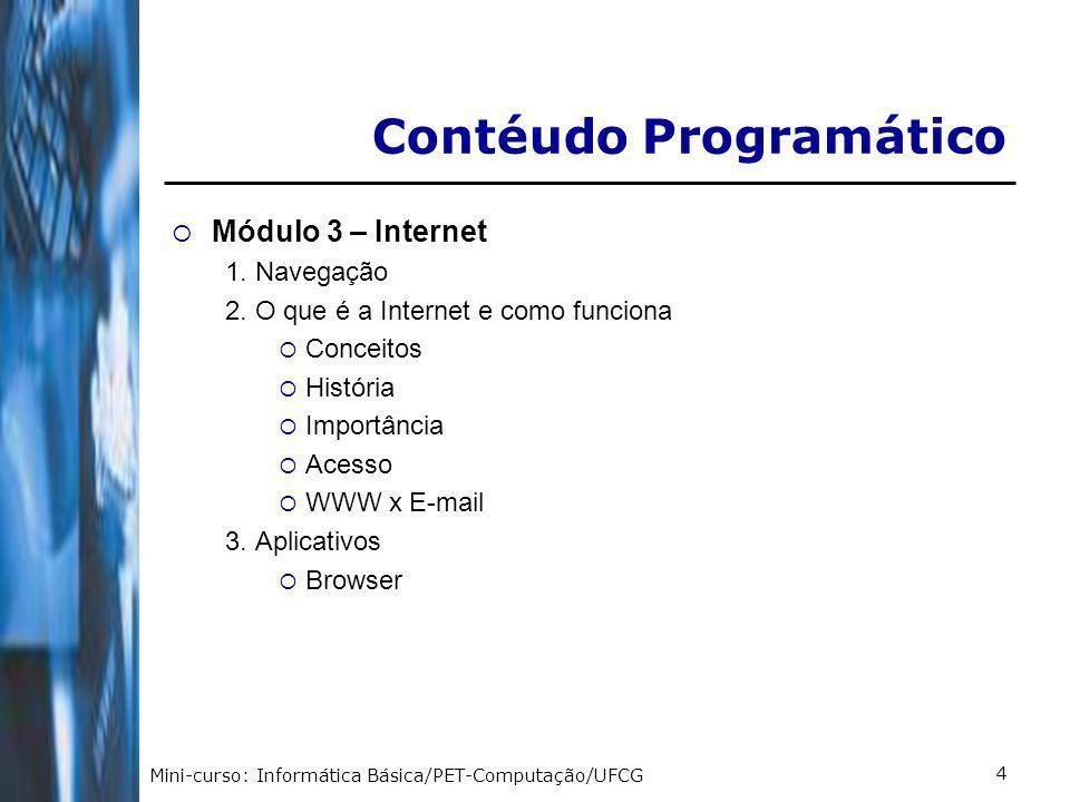 Mini-curso: Informática Básica/PET-Computação/UFCG 5 4.