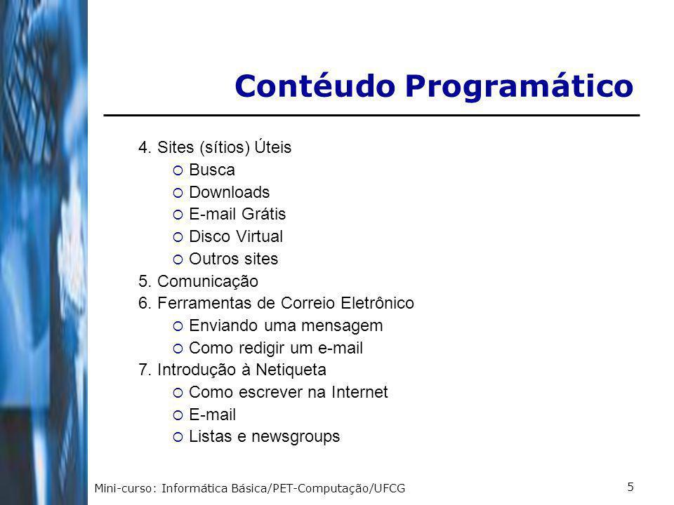 Mini-curso: Informática Básica/PET-Computação/UFCG 6 O que é um Computador .