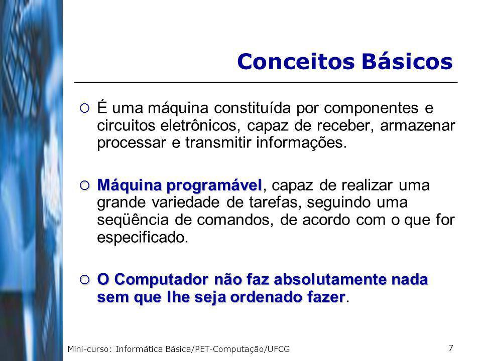Mini-curso: Informática Básica/PET-Computação/UFCG 8 O que é um SISTEMA COMPUTACIONAL.
