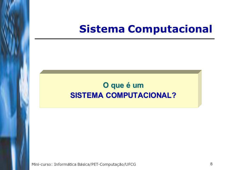 Mini-curso: Informática Básica/PET-Computação/UFCG 9 Peopleware Hardware Software Sistema Computacional