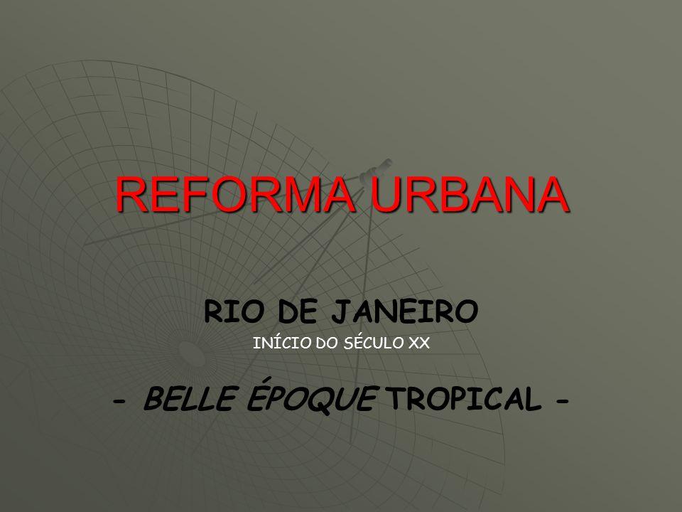 REFORMA URBANA RIO DE JANEIRO INÍCIO DO SÉCULO XX - BELLE ÉPOQUE TROPICAL -
