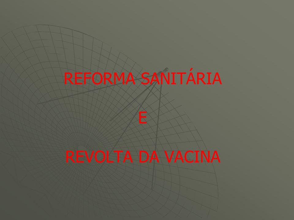 REFORMA SANITÁRIA E REVOLTA DA VACINA