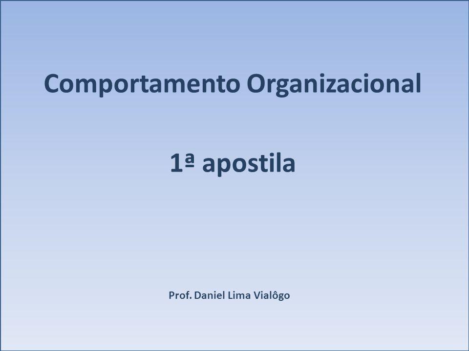 Comportamento Organizacional 1ª apostila Prof. Daniel Lima Vialôgo