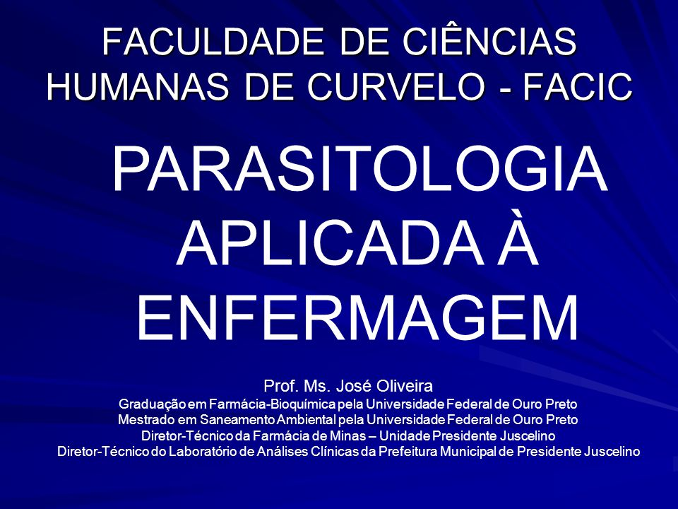 FACULDADE DE CIÊNCIAS HUMANAS DE CURVELO - FACIC PARASITOLOGIA APLICADA À ENFERMAGEM Prof.