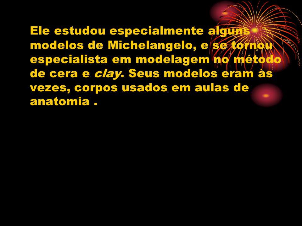 Ele estudou especialmente alguns modelos de Michelangelo, e se tornou especialista em modelagem no método de cera e clay. Seus modelos eram às vezes,