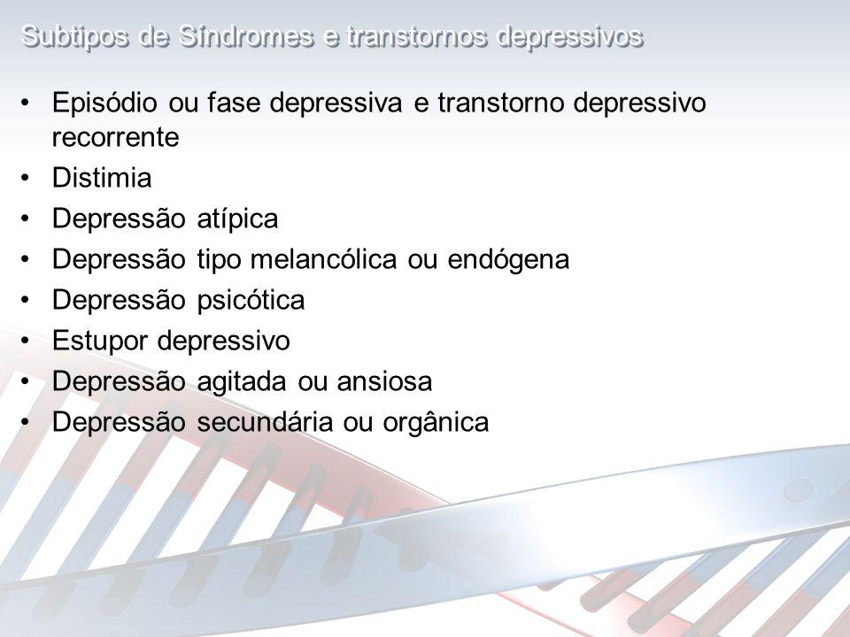 Subtipos de Síndromes e transtornos depressivos Episódio ou fase depressiva e transtorno depressivo recorrente Distimia Depressão atípica Depressão tipo melancólica ou endógena Depressão psicótica Estupor depressivo Depressão agitada ou ansiosa Depressão secundária ou orgânica