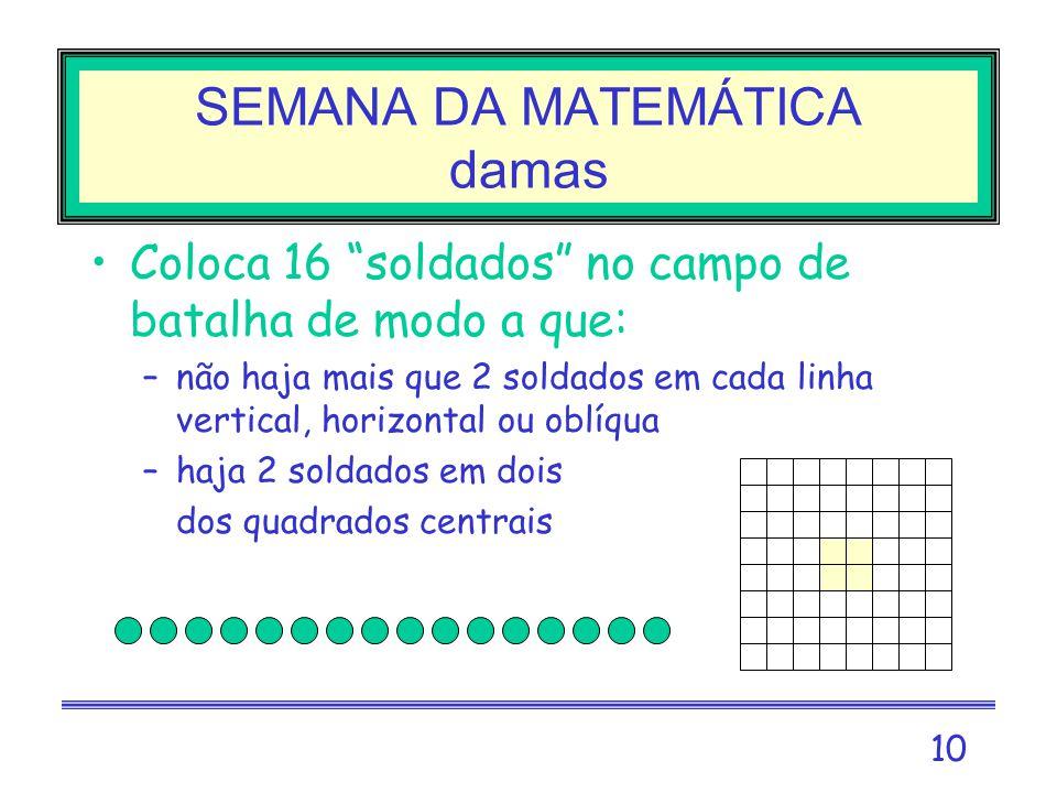 9 SEMANA DA MATEMÁTICA Quadrados mágicos Este quadrado é mágico – a soma nas linhas, colunas –ou diagonais é sempre 15 8 1 6 tenta construir outro 3 5