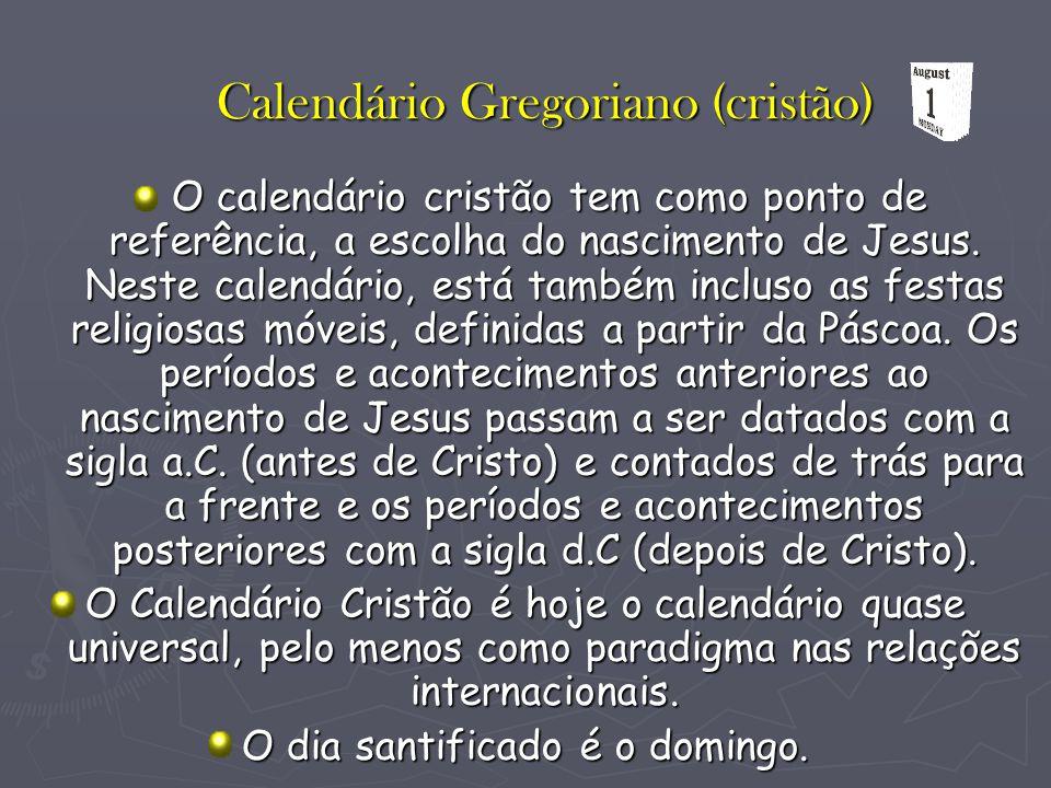Calendário Gregoriano (cristão) O calendário cristão tem como ponto de referência, a escolha do nascimento de Jesus. Neste calendário, está também inc