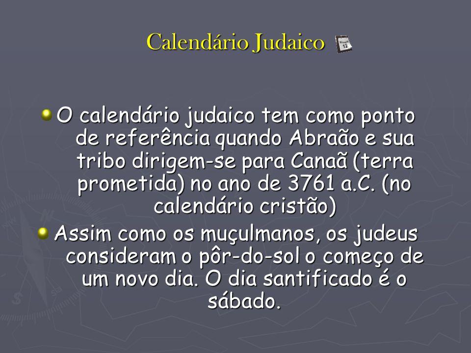 Calendário Judaico O calendário judaico tem como ponto de referência quando Abraão e sua tribo dirigem-se para Canaã (terra prometida) no ano de 3761 a.C.