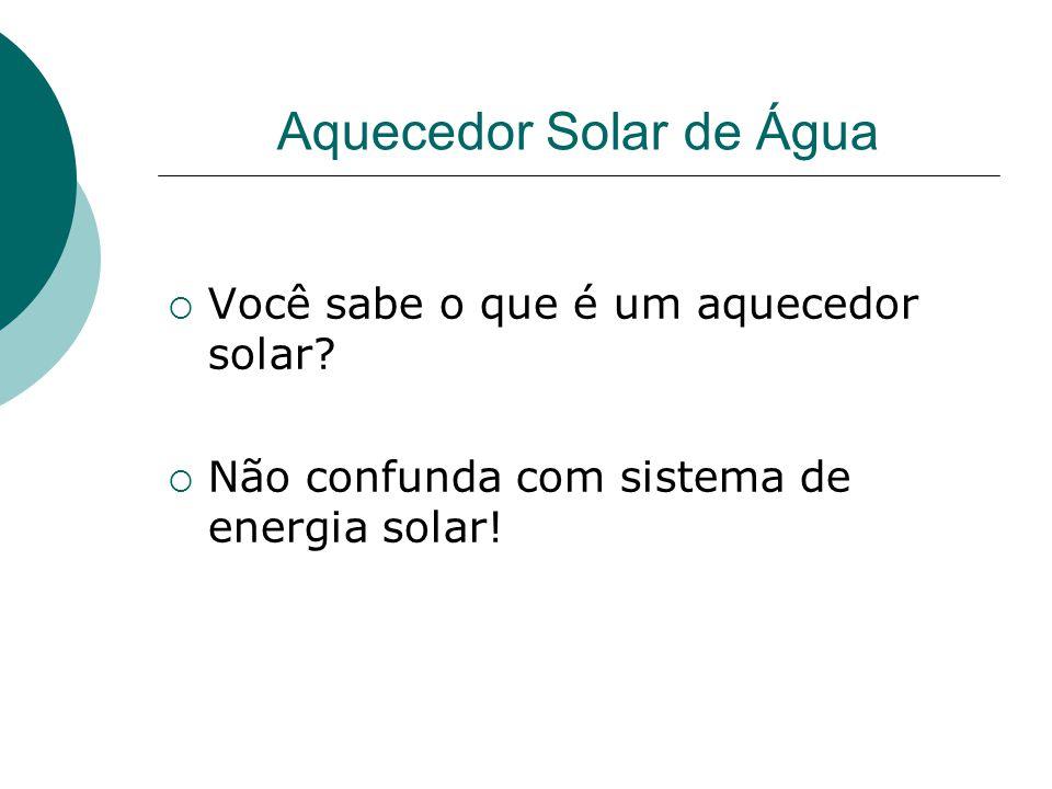 Aquecedor Solar de Água Você sabe o que é um aquecedor solar.