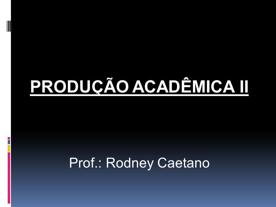 PRODUÇÃO ACADÊMICA II Prof.: Rodney Caetano