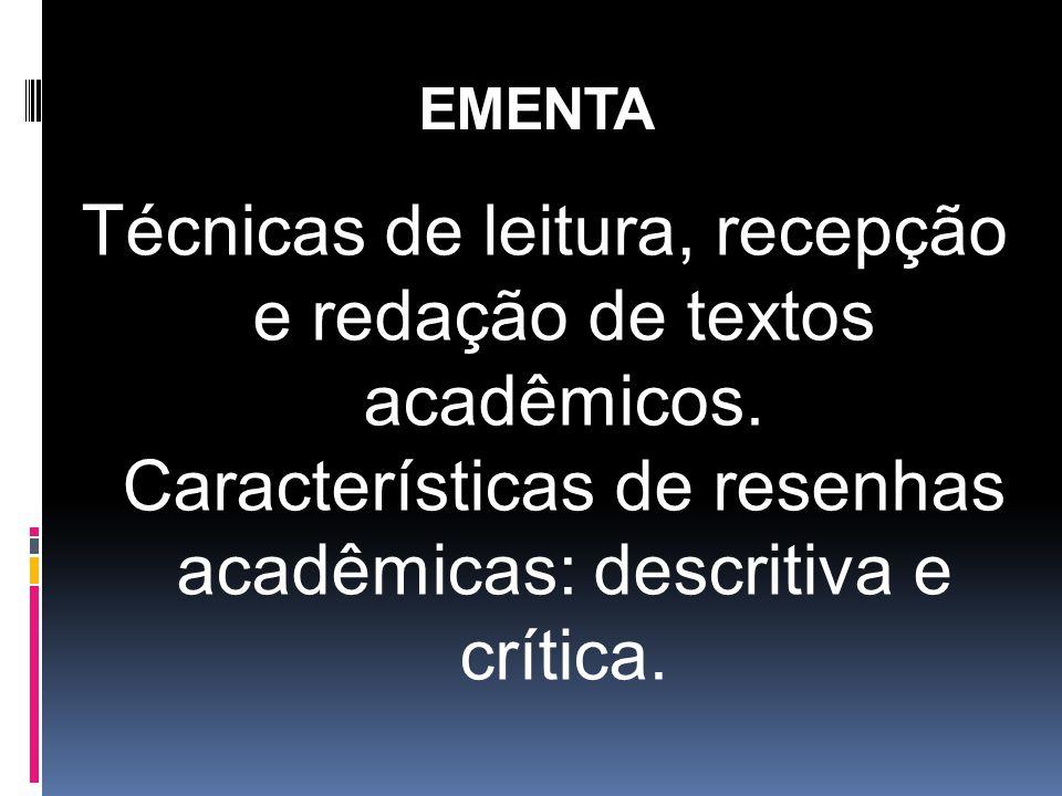 OBJETIVOS NO SEMESTRE Exercitar as técnicas de leitura já trabalhadas no primeiro semestre (leitura averiguativa, leitura analítica, leitura sintópica), as técnicas de redação (sumarização e paragrafação), e outras, a critério do professor, além do estudo e da prática dos subgêneros: - Resumo Acadêmico Descritivo - Resumo Acadêmico Crítico.