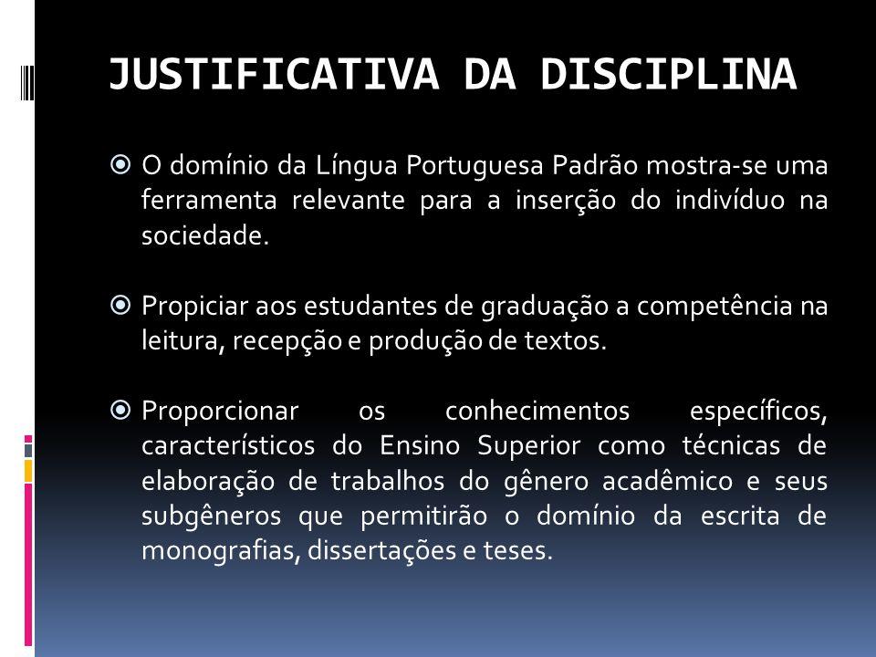 JUSTIFICATIVA DA DISCIPLINA O domínio da Língua Portuguesa Padrão mostra-se uma ferramenta relevante para a inserção do indivíduo na sociedade. Propic