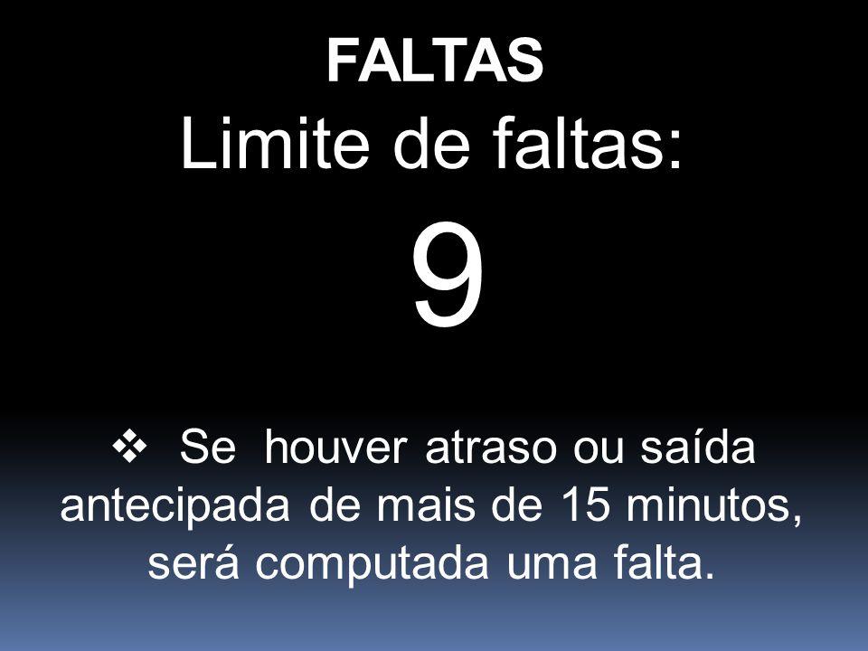 FALTAS Limite de faltas: 9 Se houver atraso ou saída antecipada de mais de 15 minutos, será computada uma falta.