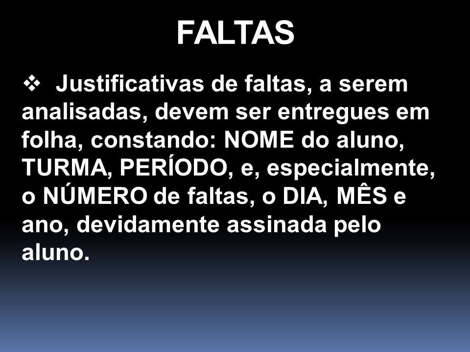 FALTAS Não há garantia de as faltas serem justificadas, exceto nos casos encaminhados pela Secretaria do curso.