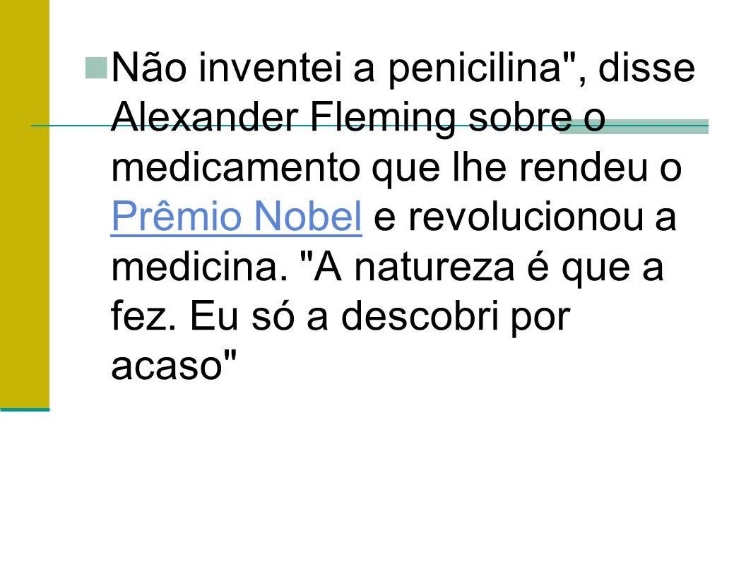 Não inventei a penicilina