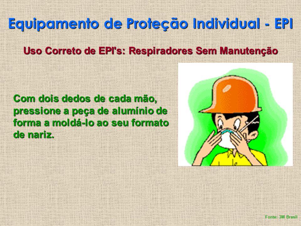 Equipamento de Proteção Individual - EPI Uso Correto de EPI's: Respiradores Sem Manutenção Com dois dedos de cada mão, pressione a peça de alumínio de