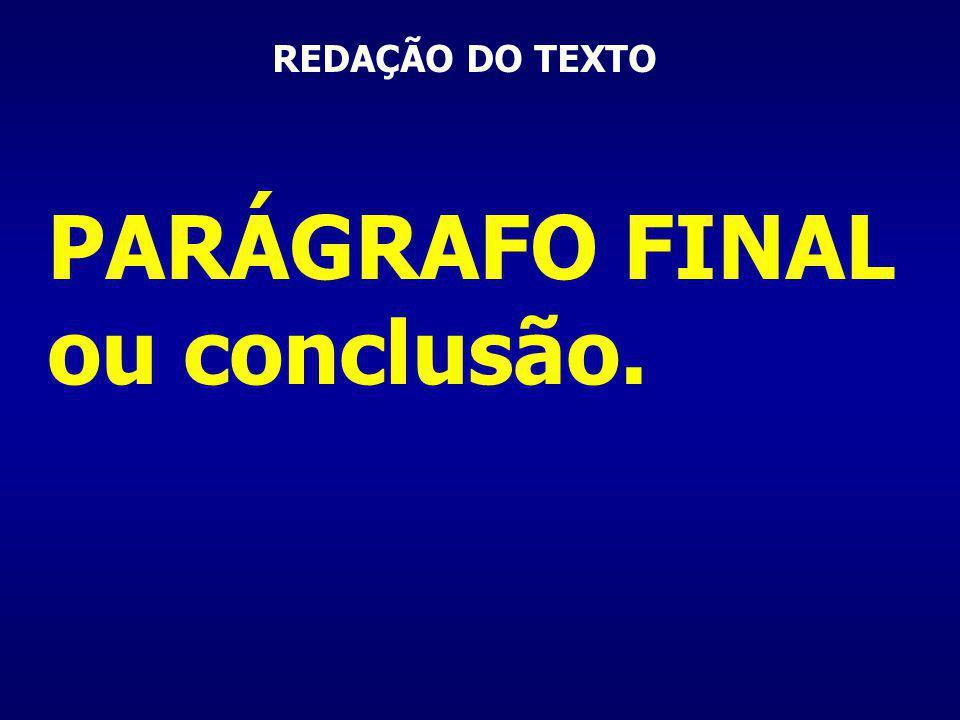 REDAÇÃO DO TEXTO PARÁGRAFO FINAL ou conclusão.