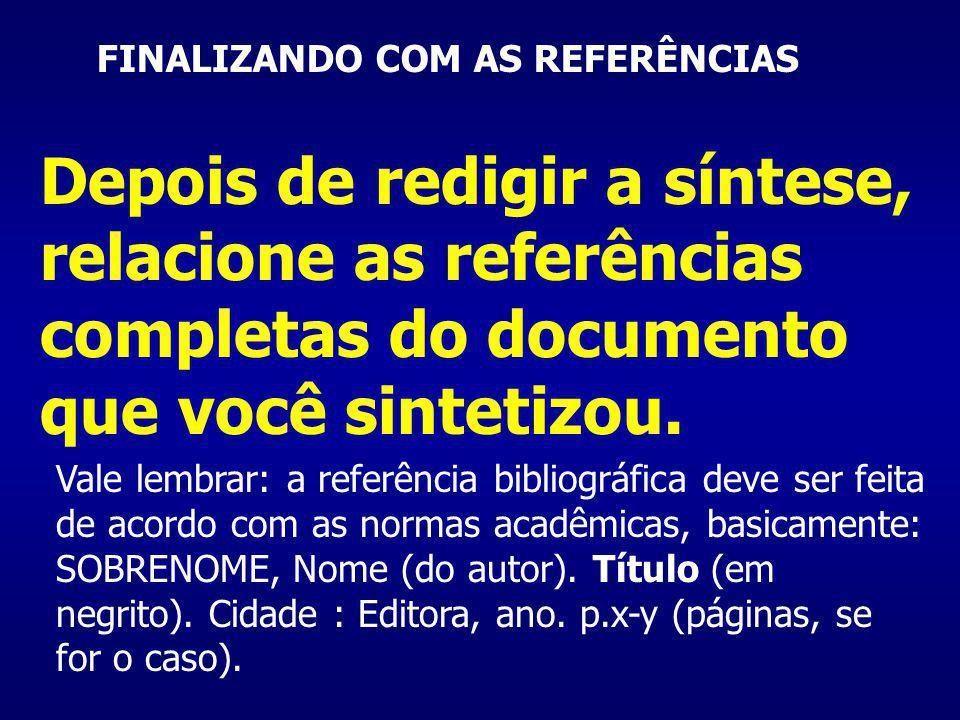 FINALIZANDO COM AS REFERÊNCIAS Depois de redigir a síntese, relacione as referências completas do documento que você sintetizou.