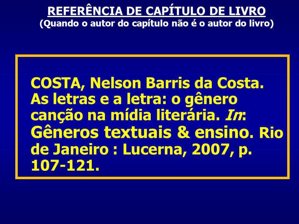 REFERÊNCIA DE CAPÍTULO DE LIVRO (Quando o autor do capítulo não é o autor do livro) COSTA, Nelson Barris da Costa.
