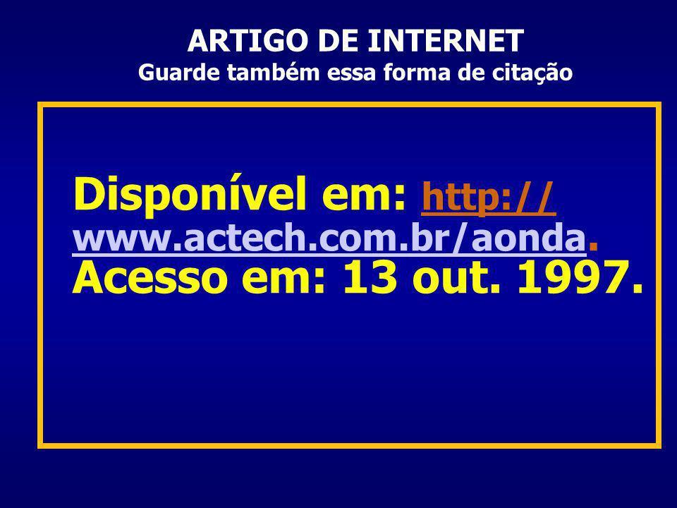 ARTIGO DE INTERNET Guarde também essa forma de citação Disponível em: http:// www.actech.com.br/aonda.